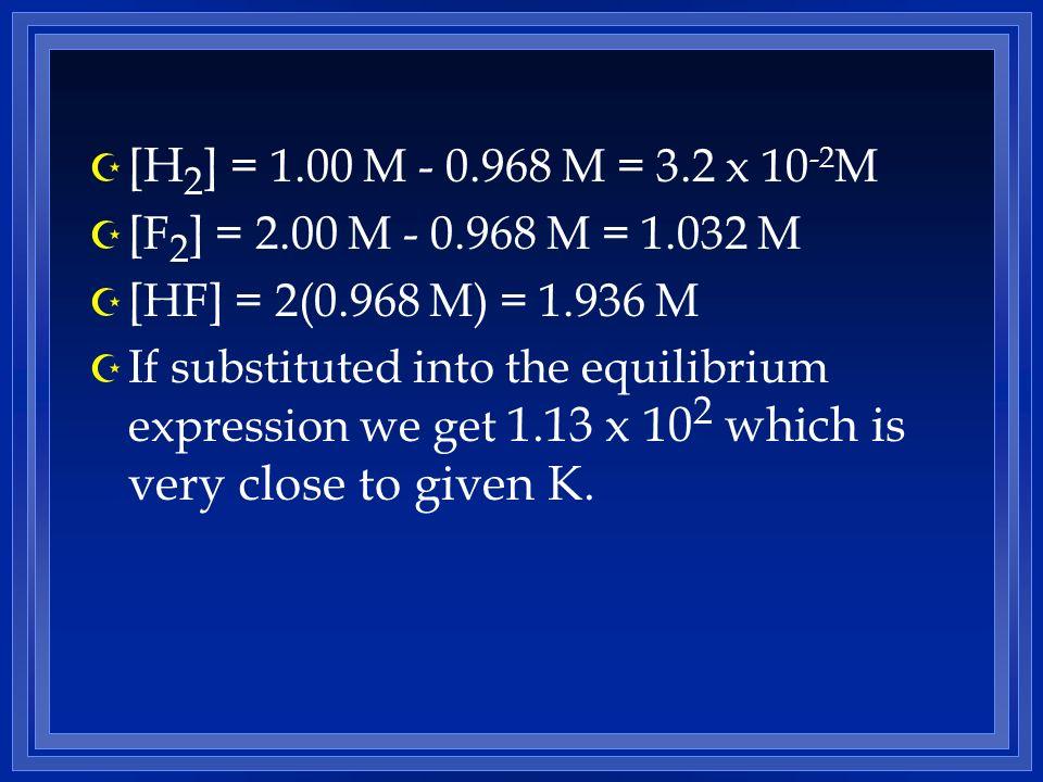 [H2] = 1.00 M - 0.968 M = 3.2 x 10-2M [F2] = 2.00 M - 0.968 M = 1.032 M. [HF] = 2(0.968 M) = 1.936 M.